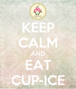 Poster: KEEP CALM AND EAT CUP-ICE