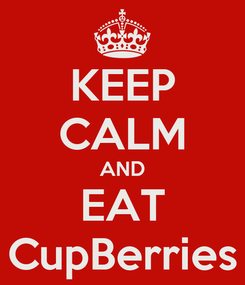Poster: KEEP CALM AND EAT CupBerries