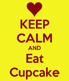 Poster: KEEP CALM AND Eat Cupcake