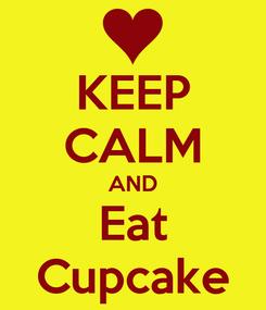Poster: KEEP CALM AND Eat Cupcake