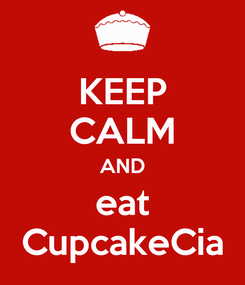 Poster: KEEP CALM AND eat CupcakeCia