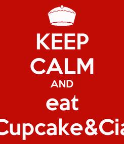 Poster: KEEP CALM AND eat Cupcake&Cia