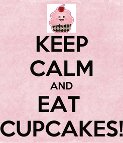 Poster: KEEP CALM AND EAT  CUPCAKES!