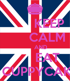 Poster:         KEEP        CALM        AND        EAT    CUPPYCAKE