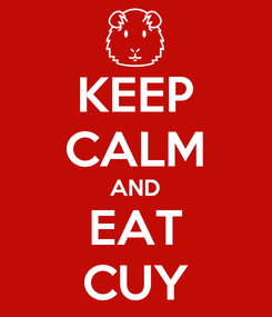 Poster: KEEP CALM AND EAT CUY