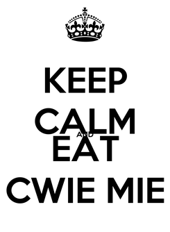Poster: KEEP CALM AND EAT CWIE MIE
