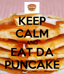 Poster: KEEP CALM AND EAT DA PUNCAKE