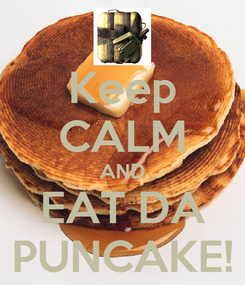 Poster: Keep CALM AND EAT DA PUNCAKE!