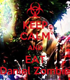 Poster: KEEP CALM AND EAT Daniel Zombie