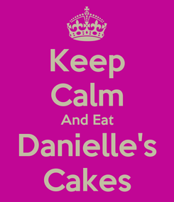 Poster: Keep Calm And Eat Danielle's Cakes