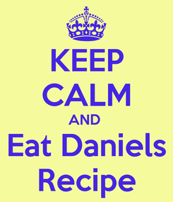 Poster: KEEP CALM AND  Eat Daniels Recipe