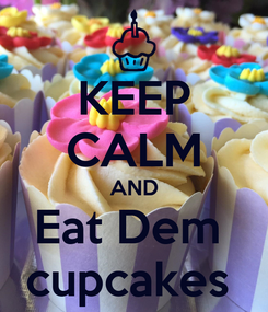 Poster: KEEP CALM AND Eat Dem  cupcakes