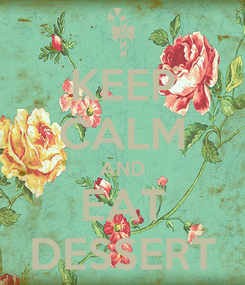 Poster: KEEP CALM AND EAT DESSERT