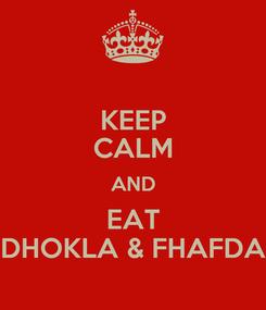 Poster: KEEP CALM AND EAT DHOKLA & FHAFDA