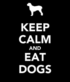Poster: KEEP CALM AND EAT DOGS