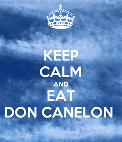 Poster: KEEP CALM AND EAT DON CANELON