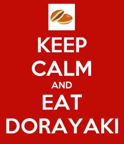 Poster: KEEP CALM AND EAT DORAYAKI
