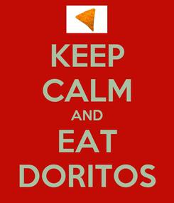 Poster: KEEP CALM AND EAT DORITOS