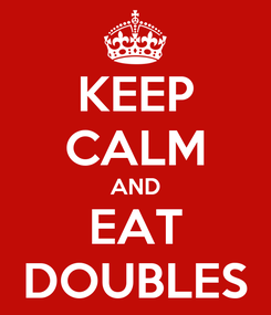 Poster: KEEP CALM AND EAT DOUBLES