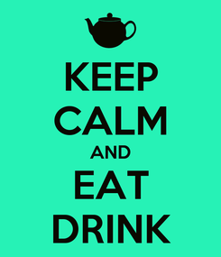 Poster: KEEP CALM AND EAT DRINK
