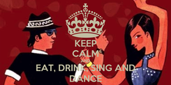 Poster: KEEP CALM AND EAT, DRINK, SING AND DANCE