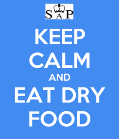 Poster: KEEP CALM AND EAT DRY FOOD