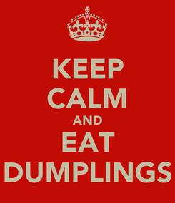 Poster: KEEP CALM AND EAT DUMPLINGS