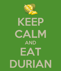 Poster: KEEP CALM AND EAT DURIAN
