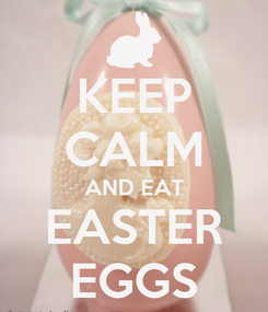 Poster: KEEP CALM AND EAT EASTER EGGS