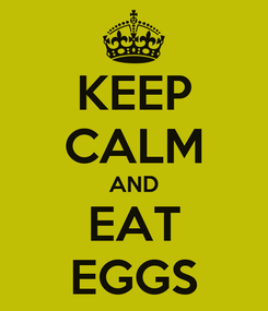 Poster: KEEP CALM AND EAT EGGS