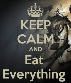 Poster: KEEP CALM AND Eat  Everything