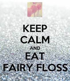 Poster: KEEP CALM AND EAT FAIRY FLOSS