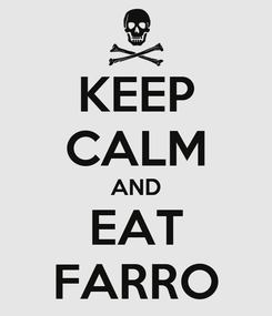 Poster: KEEP CALM AND EAT FARRO
