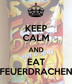 Poster: KEEP CALM AND EAT FEUERDRACHEN