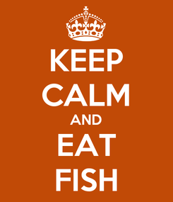 Poster: KEEP CALM AND EAT FISH
