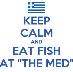 "Poster: KEEP CALM AND EAT FISH AT ""THE MED"""