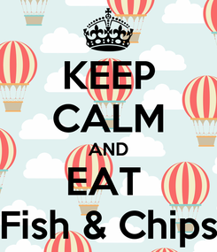 Poster: KEEP CALM AND EAT  Fish & Chips