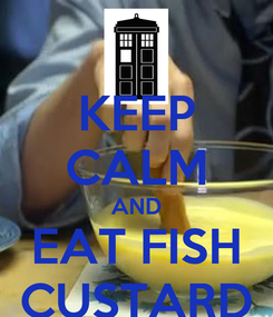 Poster: KEEP CALM AND EAT FISH CUSTARD