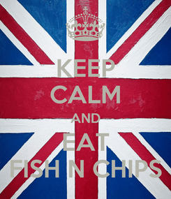 Poster: KEEP CALM AND EAT FISH N CHIPS