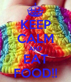 Poster: KEEP CALM AND EAT FOOD!!