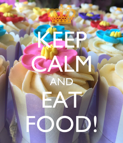 Poster: KEEP CALM AND EAT FOOD!
