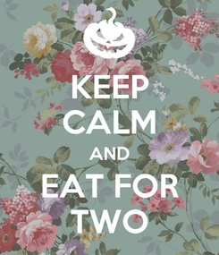 Poster: KEEP CALM AND EAT FOR TWO