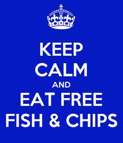 Poster: KEEP CALM AND EAT FREE FISH & CHIPS