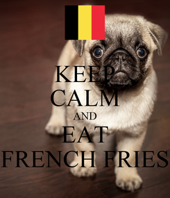 Poster: KEEP CALM AND EAT FRENCH FRIES