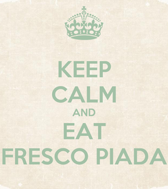 Poster: KEEP CALM AND EAT FRESCO PIADA