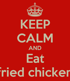 Poster: KEEP CALM AND Eat fried chicken