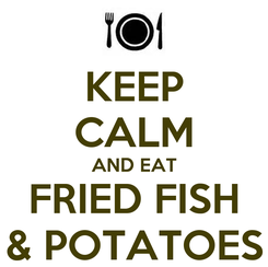 Poster: KEEP CALM AND EAT FRIED FISH & POTATOES