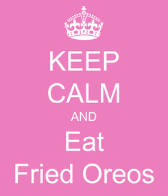 Poster: KEEP CALM AND Eat Fried Oreos