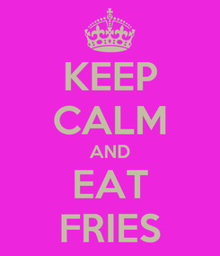 Poster: KEEP CALM AND EAT FRIES