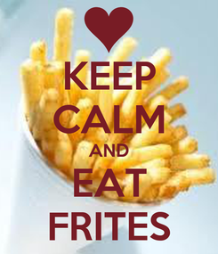 Poster: KEEP CALM AND EAT FRITES